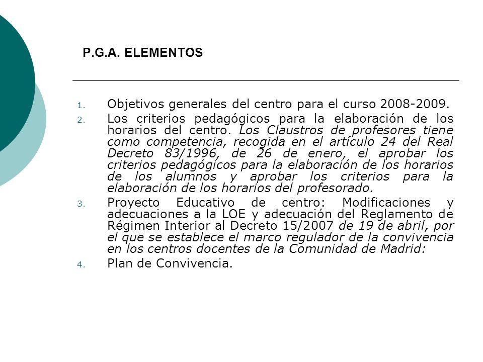 P.G.A. ELEMENTOS 1. Objetivos generales del centro para el curso 2008-2009. 2. Los criterios pedagógicos para la elaboración de los horarios del centr