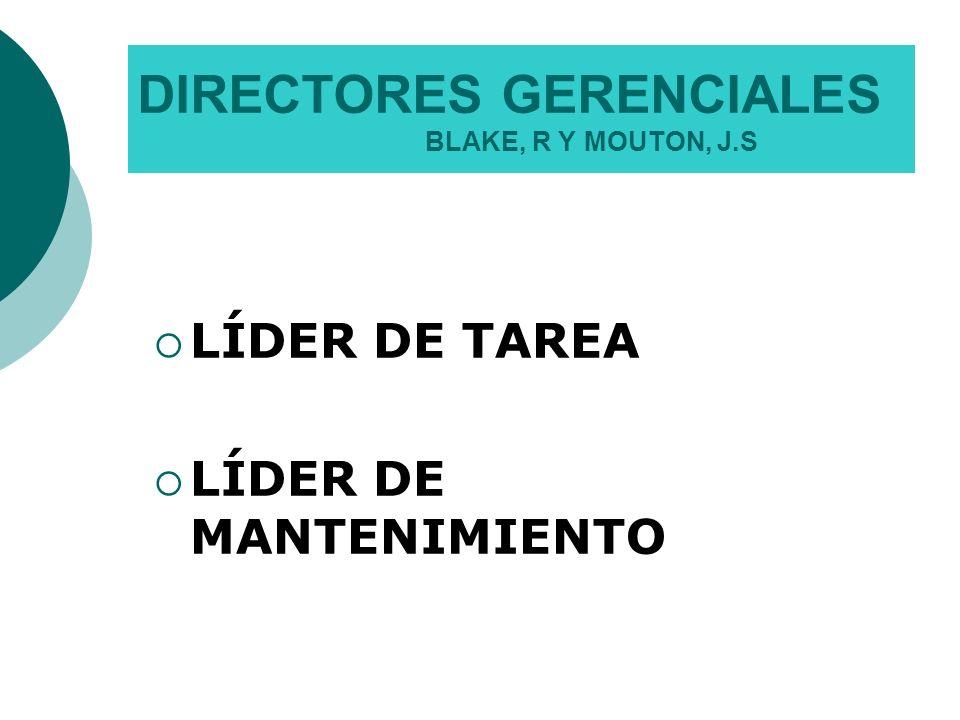 DIRECTORES GERENCIALES BLAKE, R Y MOUTON, J.S LÍDER DE TAREA LÍDER DE MANTENIMIENTO