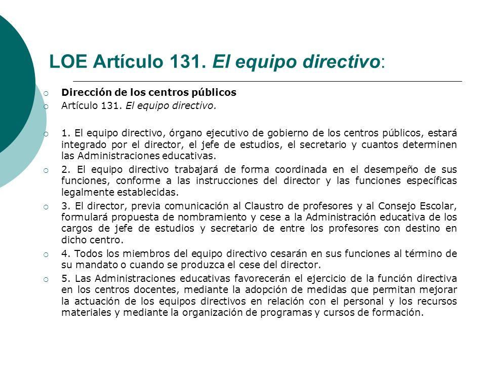 LOE Artículo 131. El equipo directivo: Dirección de los centros públicos Artículo 131. El equipo directivo. 1. El equipo directivo, órgano ejecutivo d