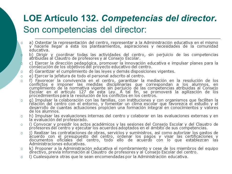 LOE Artículo 132. Competencias del director. Son competencias del director: a) Ostentar la representación del centro, representar a la Administración