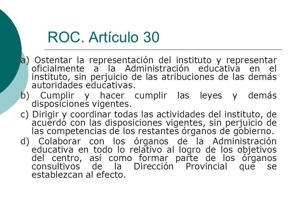 ROC. Artículo 30 a) Ostentar la representación del instituto y representar oficialmente a la Administración educativa en el instituto, sin perjuicio d