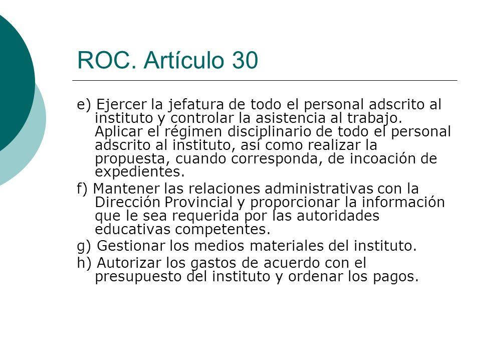 ROC. Artículo 30 e) Ejercer la jefatura de todo el personal adscrito al instituto y controlar la asistencia al trabajo. Aplicar el régimen disciplinar