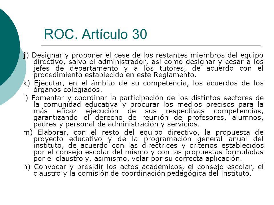 ROC. Artículo 30 j ) Designar y proponer el cese de los restantes miembros del equipo directivo, salvo el administrador, así como designar y cesar a l
