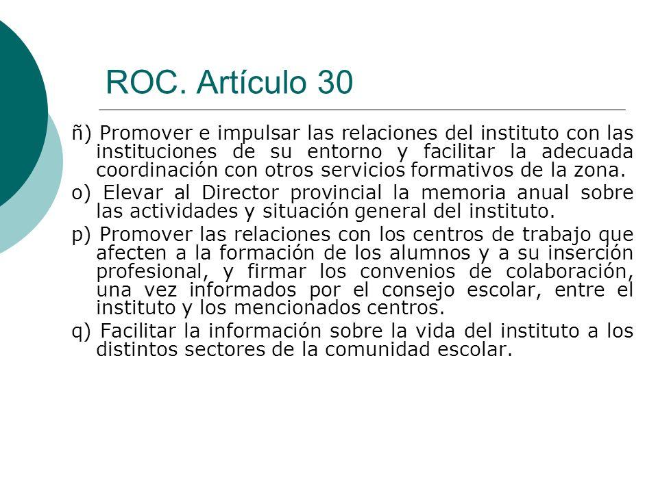 ROC. Artículo 30 ñ) Promover e impulsar las relaciones del instituto con las instituciones de su entorno y facilitar la adecuada coordinación con otro