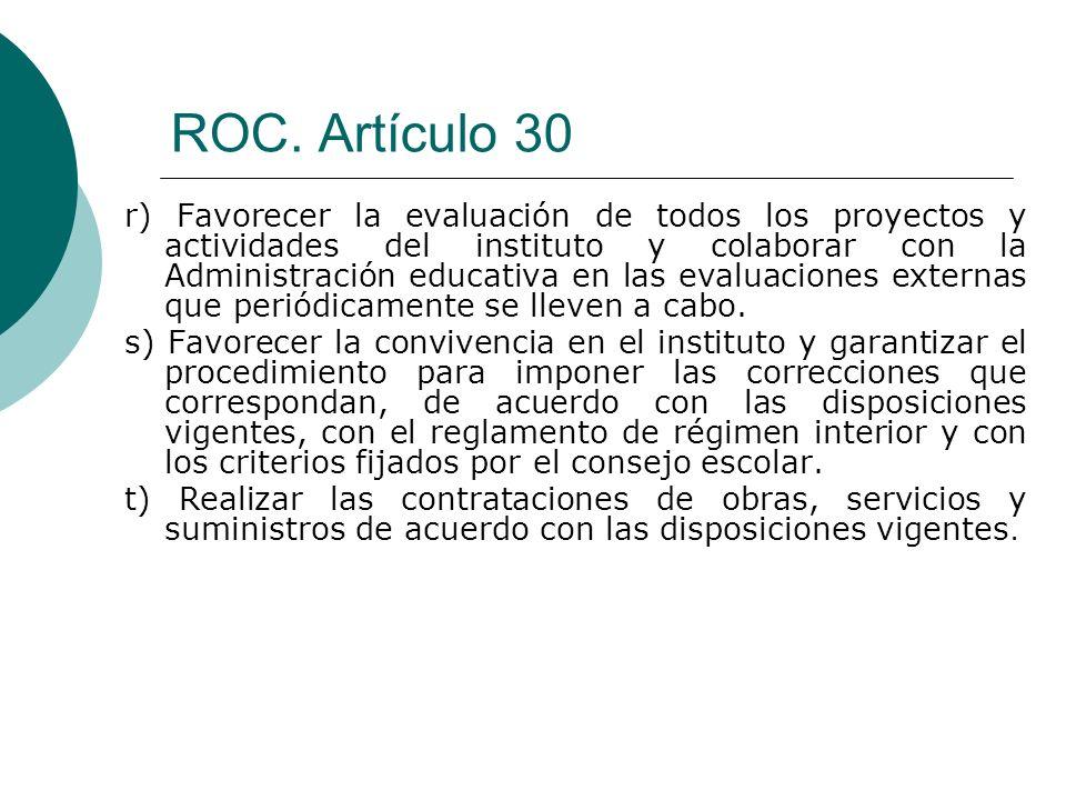 ROC. Artículo 30 r) Favorecer la evaluación de todos los proyectos y actividades del instituto y colaborar con la Administración educativa en las eval