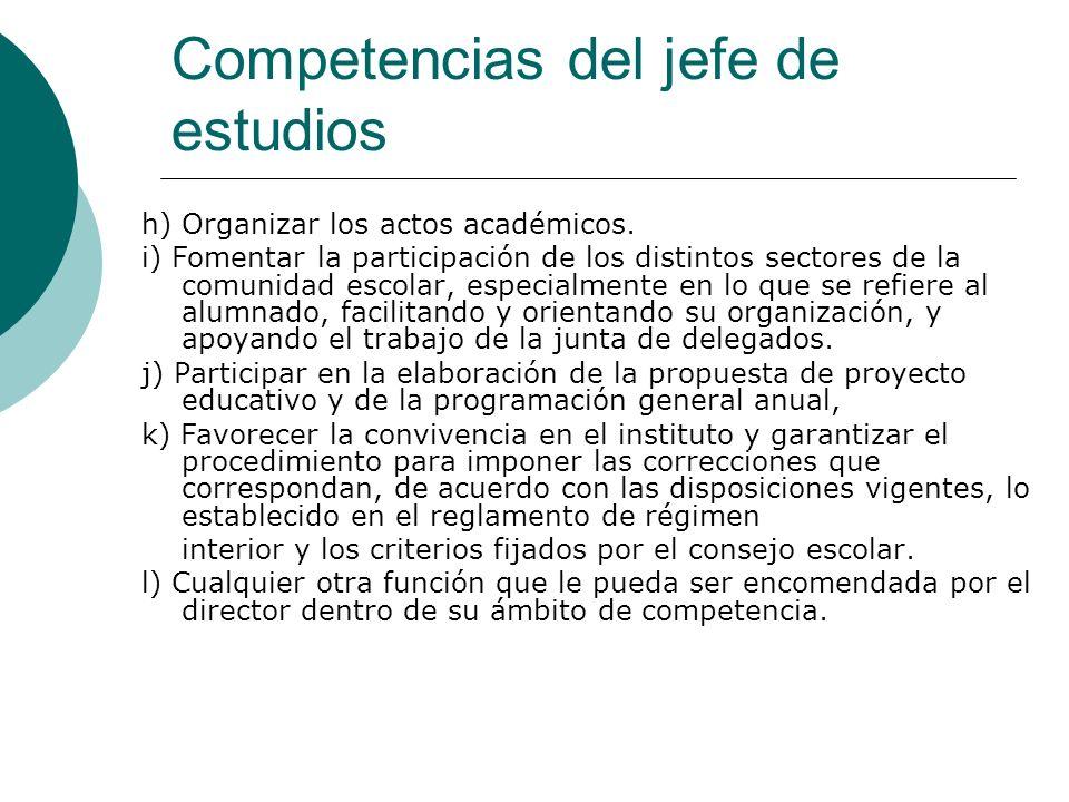Competencias del jefe de estudios h) Organizar los actos académicos. i) Fomentar la participación de los distintos sectores de la comunidad escolar, e