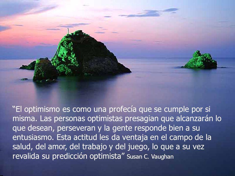 El optimismo es como una profecía que se cumple por si misma. Las personas optimistas presagian que alcanzarán lo que desean, perseveran y la gente re