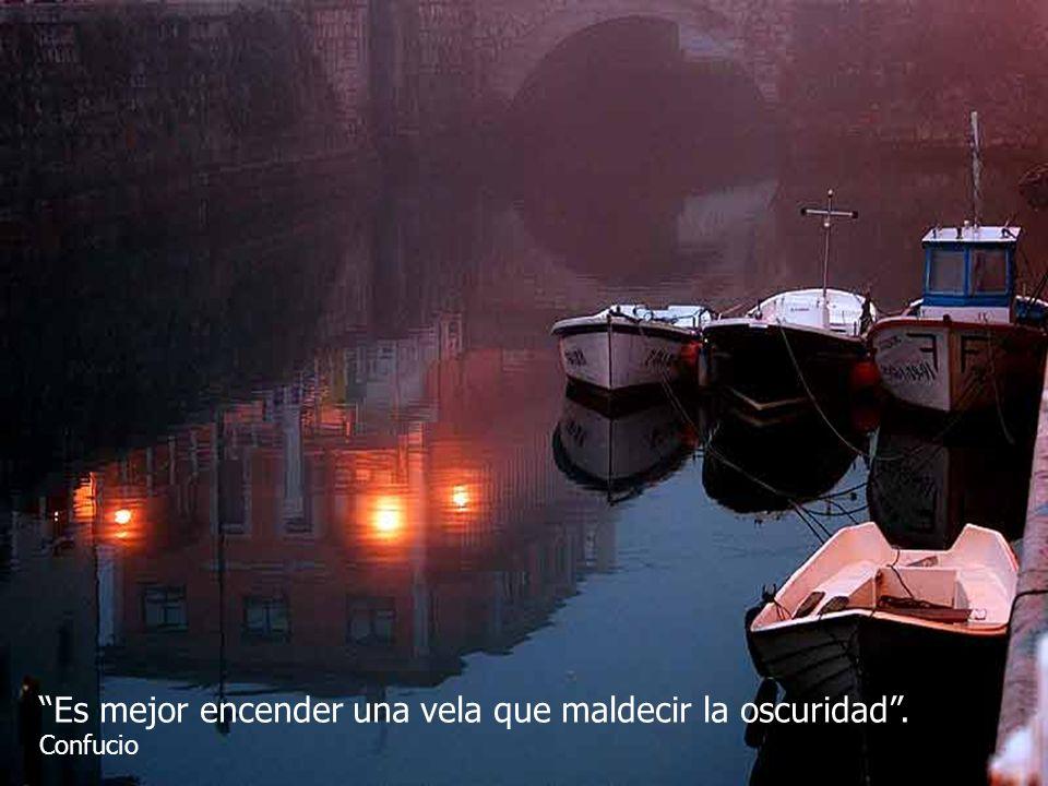 Es mejor encender una vela que maldecir la oscuridad. Confucio