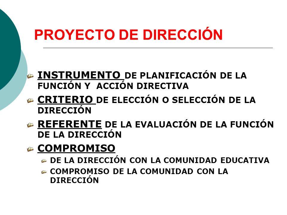 PROYECTO DE DIRECCIÓN INSTRUMENTO DE PLANIFICACIÓN DE LA FUNCIÓN Y ACCIÓN DIRECTIVA CRITERIO DE ELECCIÓN O SELECCIÓN DE LA DIRECCIÓN REFERENTE DE LA E