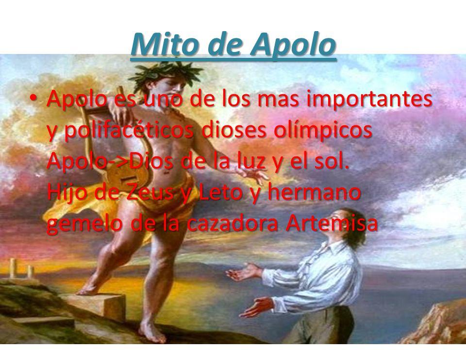 Mito de Apolo Apolo es uno de los mas importantes y polifacéticos dioses olímpicos Apolo->Dios de la luz y el sol. Hijo de Zeus y Leto y hermano gemel