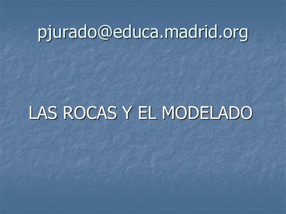 pjurado@educa.madrid.org LAS ROCAS Y EL MODELADO