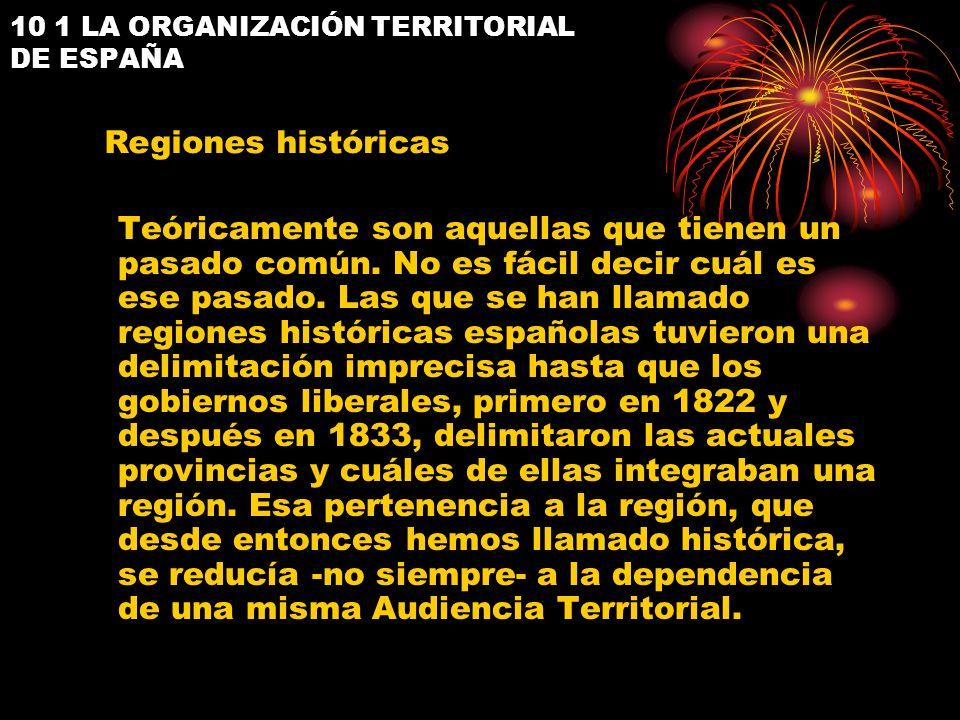 10 1 LA ORGANIZACIÓN TERRITORIAL DE ESPAÑA Teóricamente son aquellas que tienen un pasado común. No es fácil decir cuál es ese pasado. Las que se han