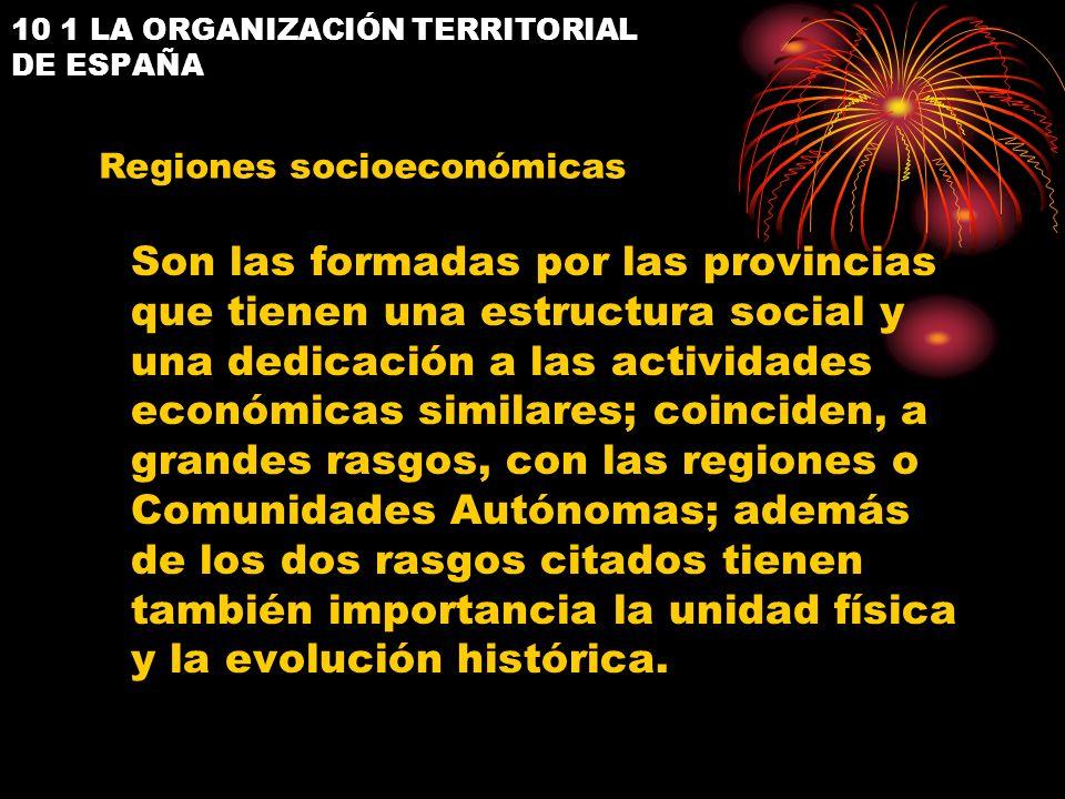 10 1 LA ORGANIZACIÓN TERRITORIAL DE ESPAÑA Son las formadas por las provincias que tienen una estructura social y una dedicación a las actividades eco