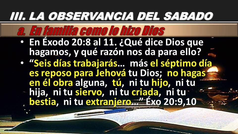 En Éxodo 20:8 al 11. ¿Qué dice Dios que hagamos, y qué razón nos da para ello? En Éxodo 20:8 al 11. ¿Qué dice Dios que hagamos, y qué razón nos da par