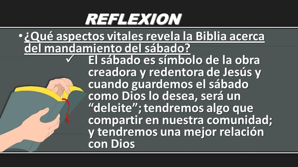 REFLEXION ¿Qué aspectos vitales revela la Biblia acerca del mandamiento del sábado? ¿Qué aspectos vitales revela la Biblia acerca del mandamiento del