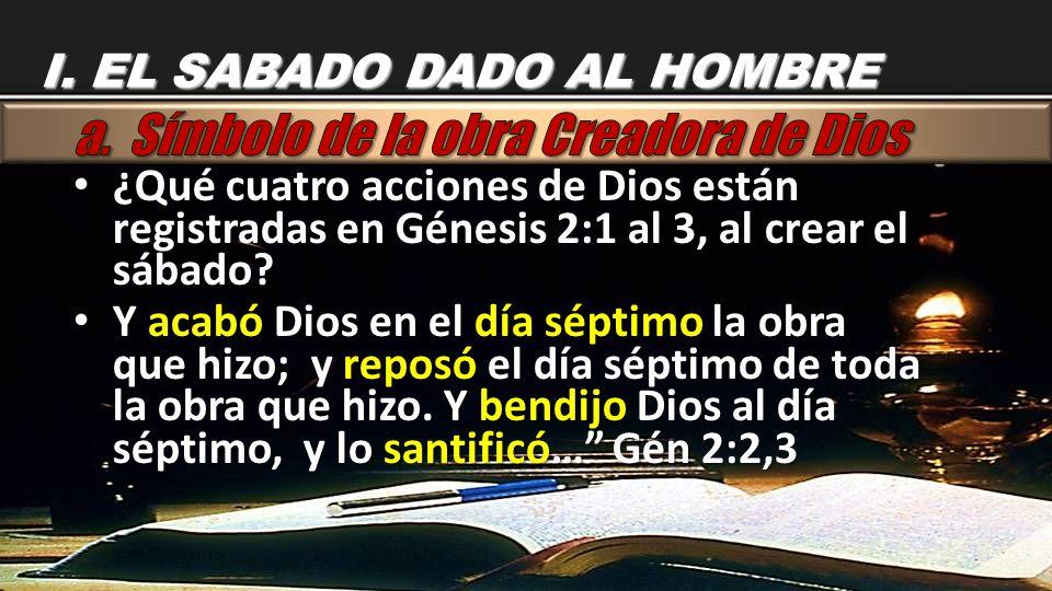 ¿Qué cuatro acciones de Dios están registradas en Génesis 2:1 al 3, al crear el sábado? ¿Qué cuatro acciones de Dios están registradas en Génesis 2:1