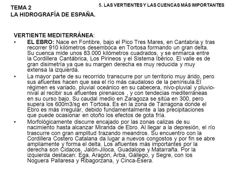 VERTIENTE MEDITERRÁNEA: EL EBRO: Nace en Fontibre, bajo el Pico Tres Mares, en Cantabria.y tras recorrer 910 kilómetros desemboca en Tortosa formando