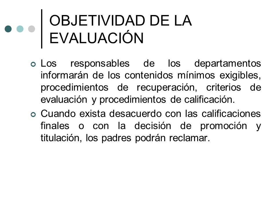 OBJETIVIDAD DE LA EVALUACIÓN Los responsables de los departamentos informarán de los contenidos mínimos exigibles, procedimientos de recuperación, cri