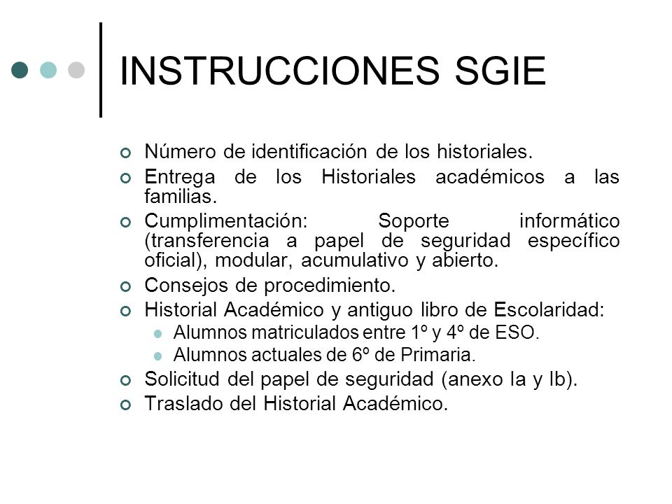 INSTRUCCIONES SGIE Número de identificación de los historiales. Entrega de los Historiales académicos a las familias. Cumplimentación: Soporte informá