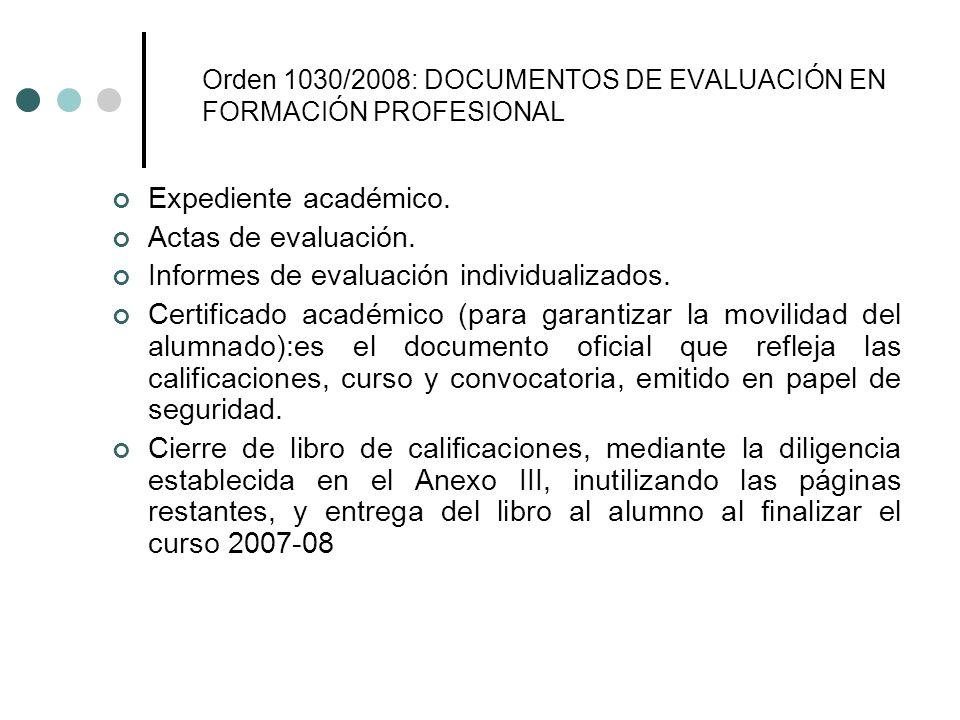Orden 1030/2008: DOCUMENTOS DE EVALUACIÓN EN FORMACIÓN PROFESIONAL Expediente académico. Actas de evaluación. Informes de evaluación individualizados.