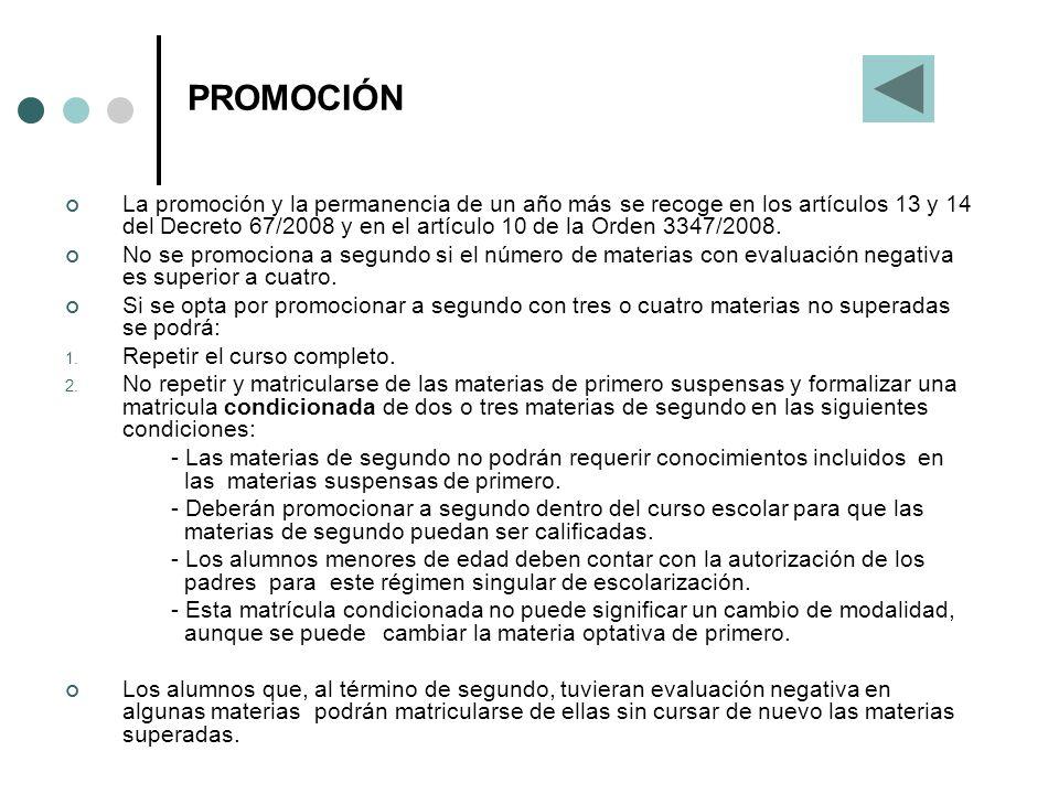 PROMOCIÓN La promoción y la permanencia de un año más se recoge en los artículos 13 y 14 del Decreto 67/2008 y en el artículo 10 de la Orden 3347/2008