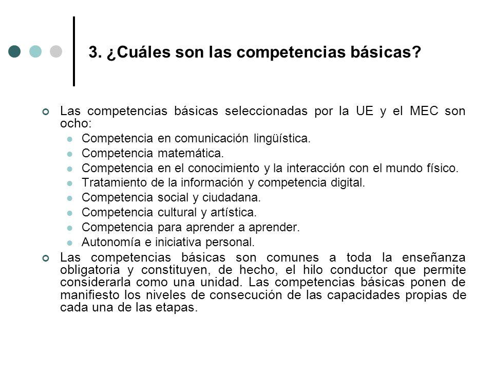 3. ¿Cuáles son las competencias básicas? Las competencias básicas seleccionadas por la UE y el MEC son ocho: Competencia en comunicación lingüística.