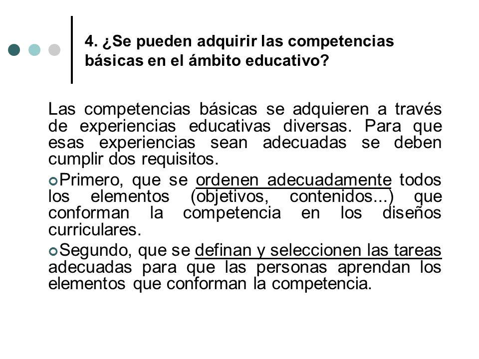 4. ¿Se pueden adquirir las competencias básicas en el ámbito educativo? Las competencias básicas se adquieren a través de experiencias educativas dive