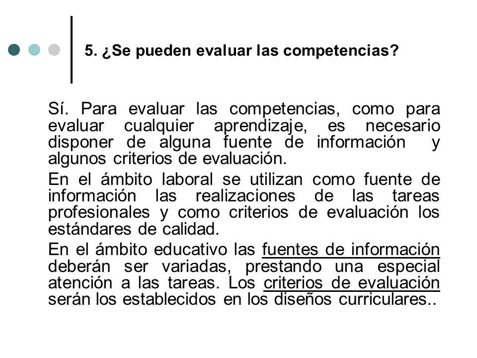 5. ¿Se pueden evaluar las competencias? Sí. Para evaluar las competencias, como para evaluar cualquier aprendizaje, es necesario disponer de alguna fu