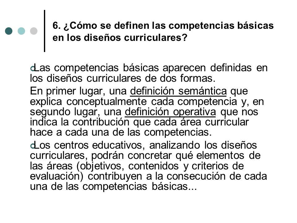 6. ¿Cómo se definen las competencias básicas en los diseños curriculares? Las competencias básicas aparecen definidas en los diseños curriculares de d