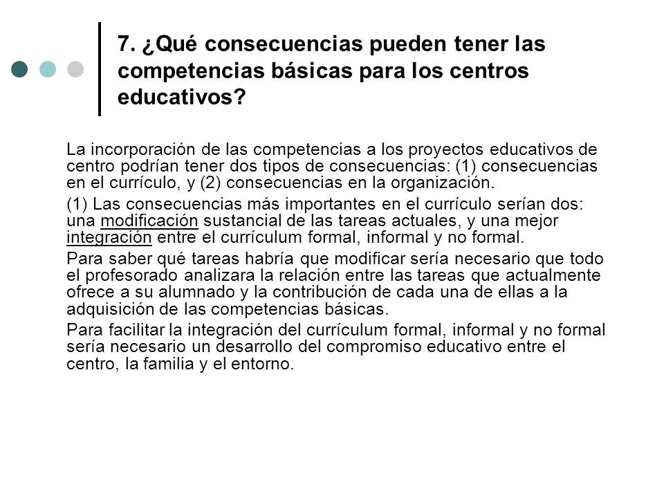 7. ¿Qué consecuencias pueden tener las competencias básicas para los centros educativos? La incorporación de las competencias a los proyectos educativ