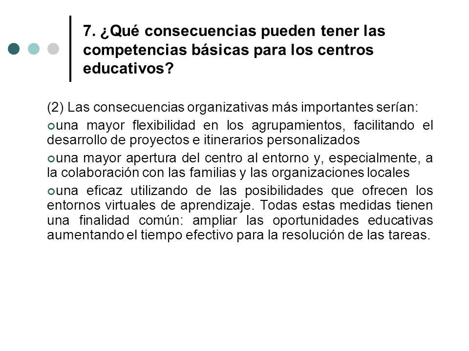 7. ¿Qué consecuencias pueden tener las competencias básicas para los centros educativos? (2) Las consecuencias organizativas más importantes serían: u