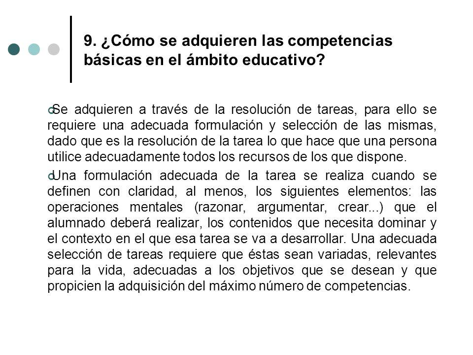 9. ¿Cómo se adquieren las competencias básicas en el ámbito educativo? Se adquieren a través de la resolución de tareas, para ello se requiere una ade