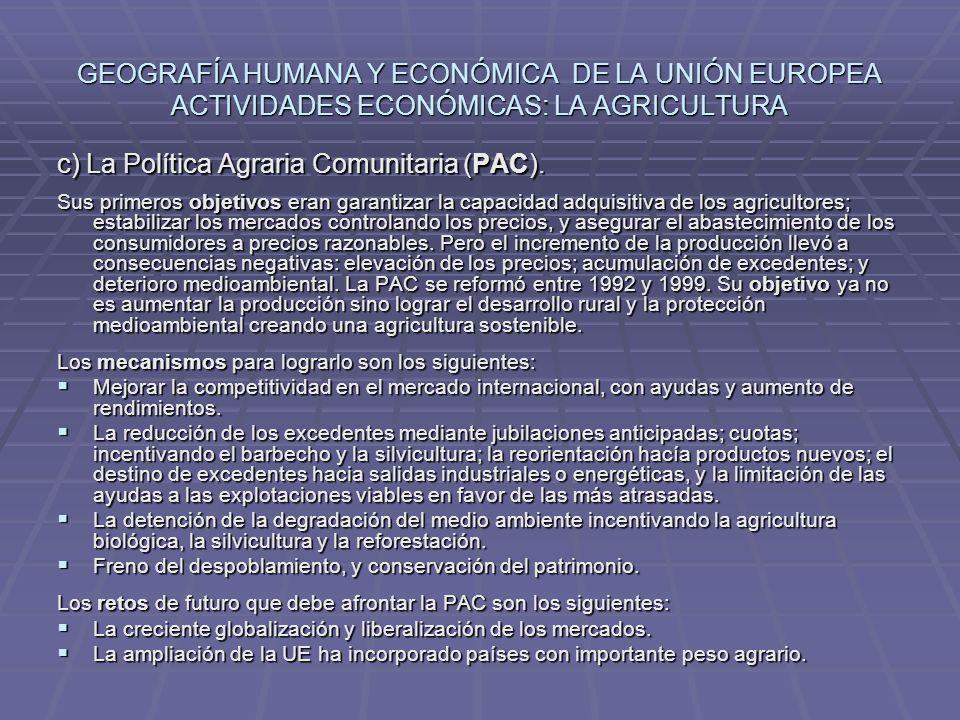 GEOGRAFÍA HUMANA Y ECONÓMICA DE LA UNIÓN EUROPEA ACTIVIDADES ECONÓMICAS: LA AGRICULTURA c) La Política Agraria Comunitaria (PAC). Sus primeros objetiv