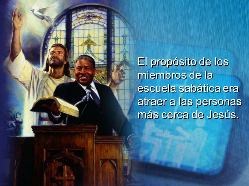 El propósito de los miembros de la escuela sabática era atraer a las personas más cerca de Jesús. El propósito de los miembros de la escuela sabática