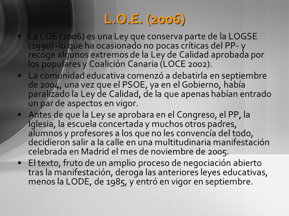 L.O.E. (2006) La LOE (2006) es una Ley que conserva parte de la LOGSE (1990) -lo que ha ocasionado no pocas críticas del PP- y recoge algunos extremos