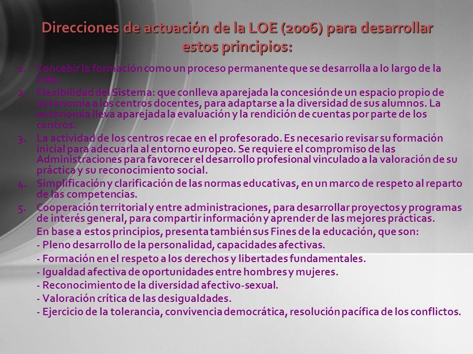 Direcciones de actuación de la LOE (2006) para desarrollar estos principios: 1.Concebir la formación como un proceso permanente que se desarrolla a lo