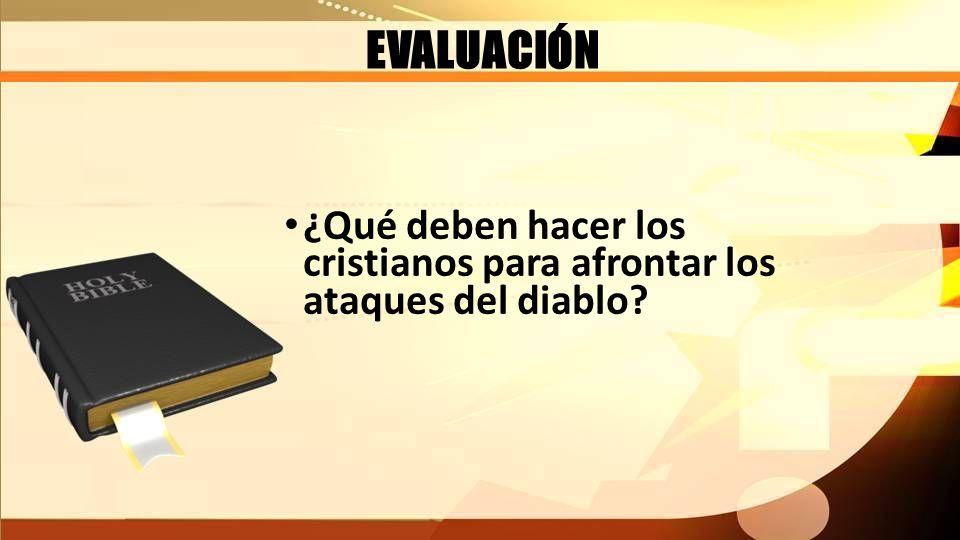 EVALUACIÓN ¿Qué deben hacer los cristianos para afrontar los ataques del diablo?