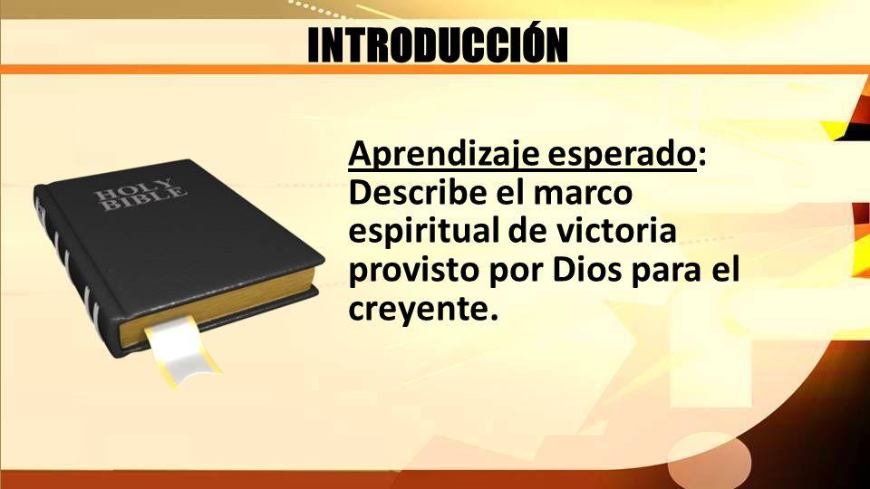 INTRODUCCIÓN Aprendizaje esperado: Describe el marco espiritual de victoria provisto por Dios para el creyente.