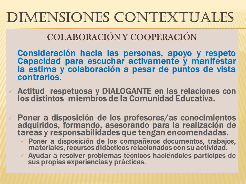 DIMENSIONES CONTEXTUALES COLABORACIÓN Y COOPERACIÓN Consideración hacia las personas, apoyo y respeto Capacidad para escuchar activamente y manifestar