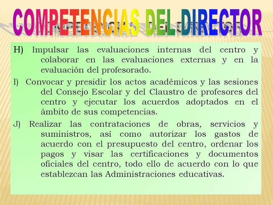 H) Impulsar las evaluaciones internas del centro y colaborar en las evaluaciones externas y en la evaluación del profesorado. I) Convocar y presidir l