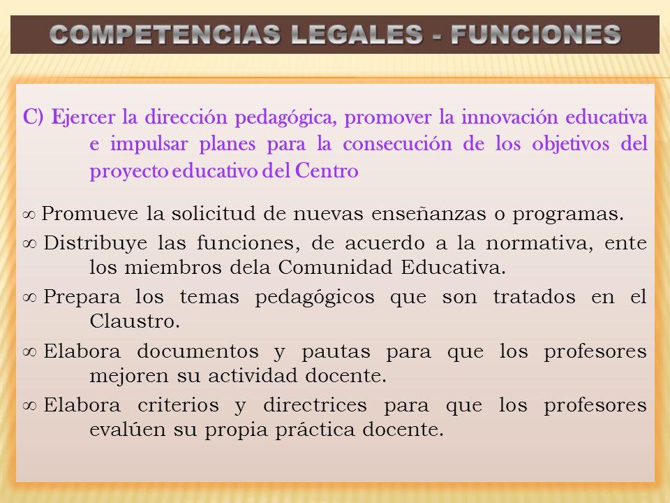 C) Ejercer la dirección pedagógica, promover la innovación educativa e impulsar planes para la consecución de los objetivos del proyecto educativo del
