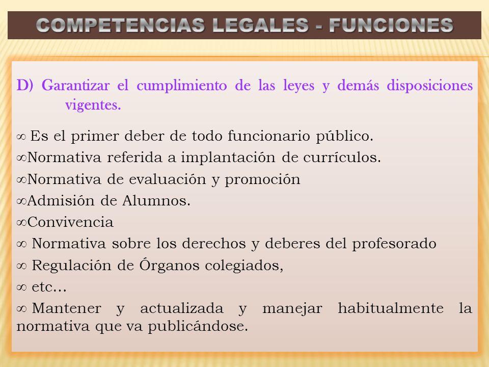 D) Garantizar el cumplimiento de las leyes y demás disposiciones vigentes. Es el primer deber de todo funcionario público. Normativa referida a implan
