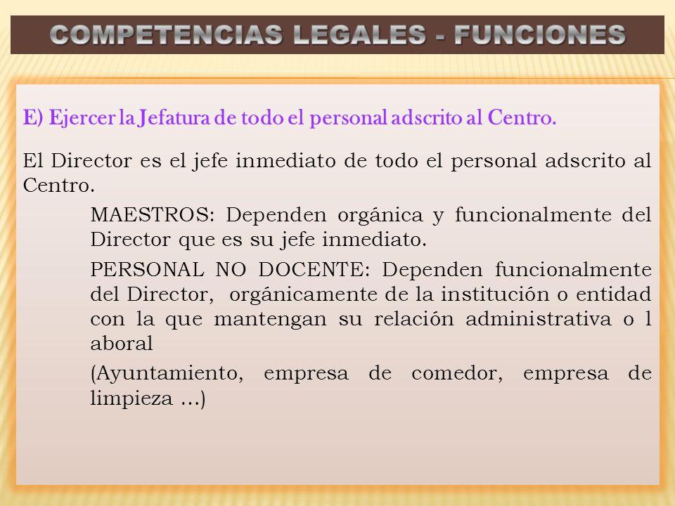 E) Ejercer la Jefatura de todo el personal adscrito al Centro. El Director es el jefe inmediato de todo el personal adscrito al Centro. MAESTROS: Depe