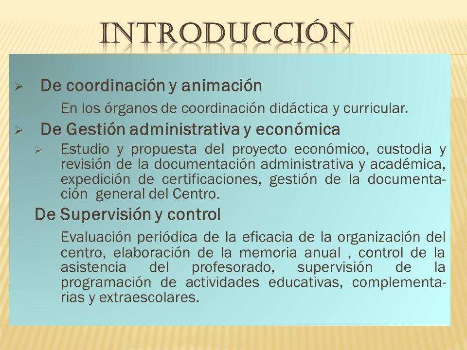 De coordinación y animación En los órganos de coordinación didáctica y curricular. De Gestión administrativa y económica Estudio y propuesta del proye
