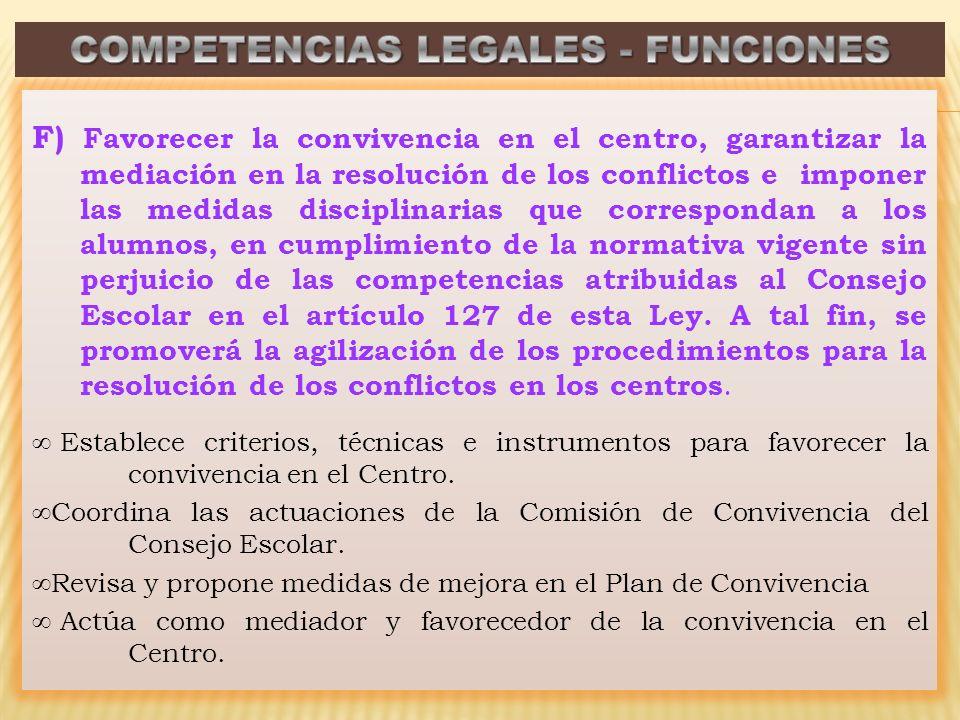 F) Favorecer la convivencia en el centro, garantizar la mediación en la resolución de los conflictos e imponer las medidas disciplinarias que correspo