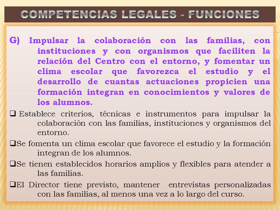 G) Impulsar la colaboración con las familias, con instituciones y con organismos que faciliten la relación del Centro con el entorno, y fomentar un cl