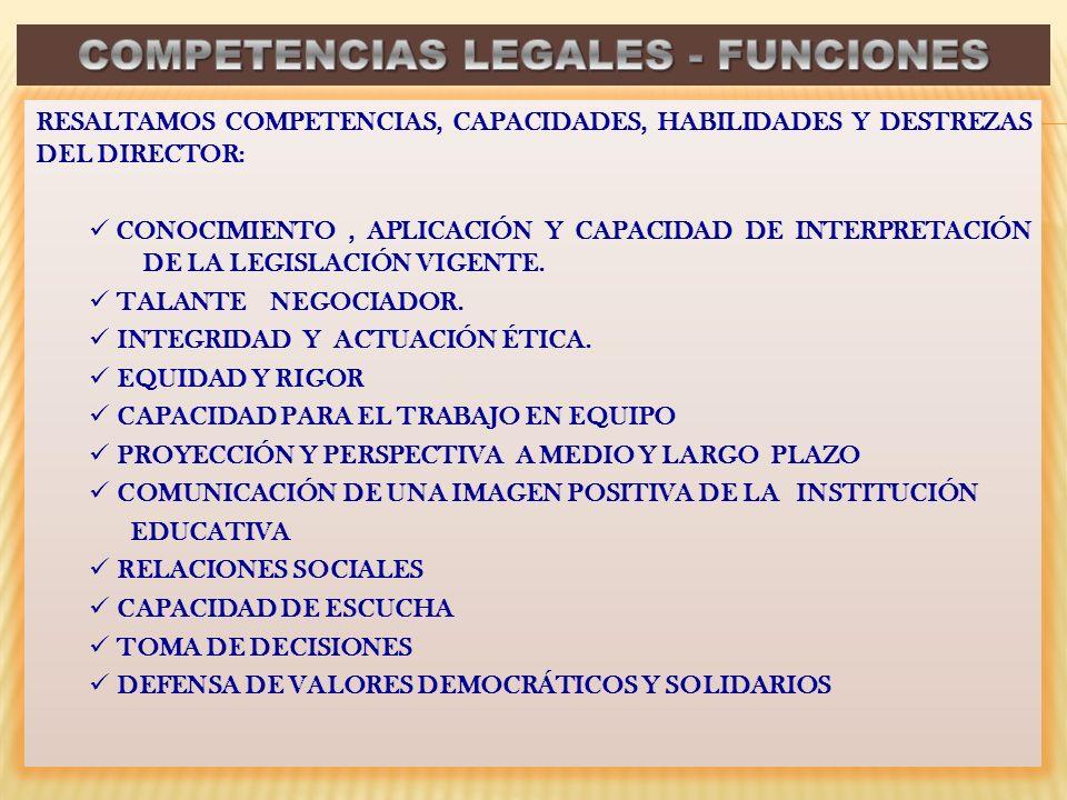 RESALTAMOS COMPETENCIAS, CAPACIDADES, HABILIDADES Y DESTREZAS DEL DIRECTOR: CONOCIMIENTO, APLICACIÓN Y CAPACIDAD DE INTERPRETACIÓN DE LA LEGISLACIÓN V