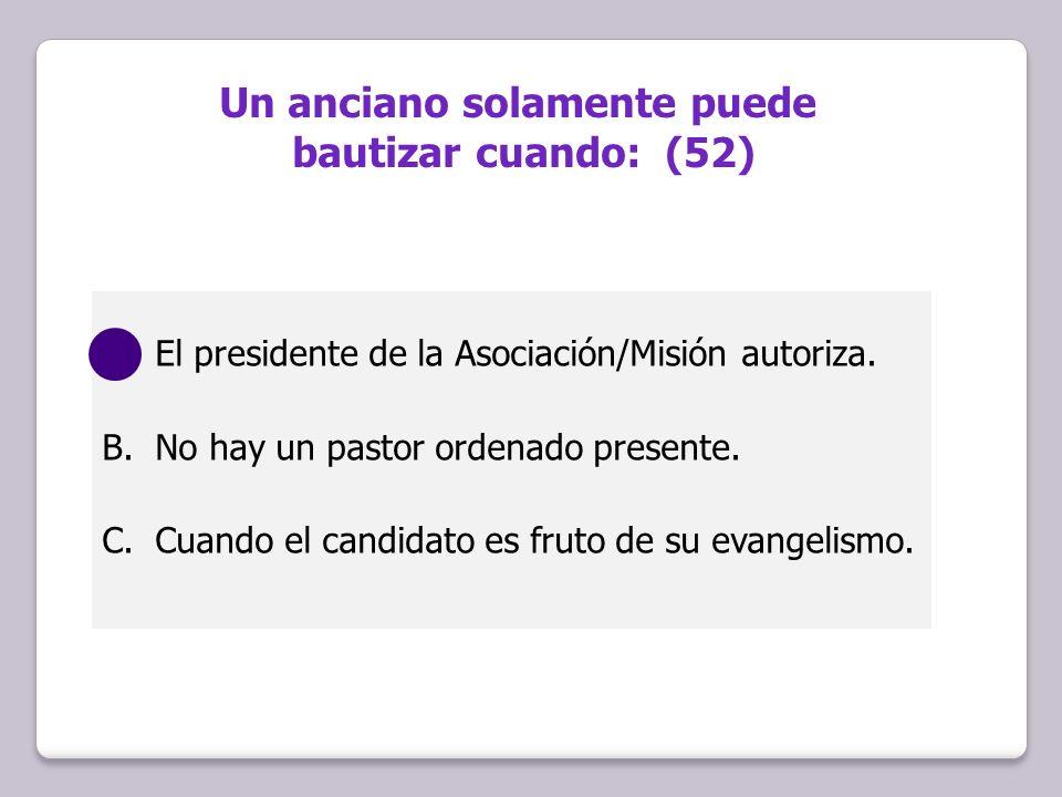 A.El presidente de la Asociación/Misión autoriza. B.No hay un pastor ordenado presente. C.Cuando el candidato es fruto de su evangelismo. Un anciano s