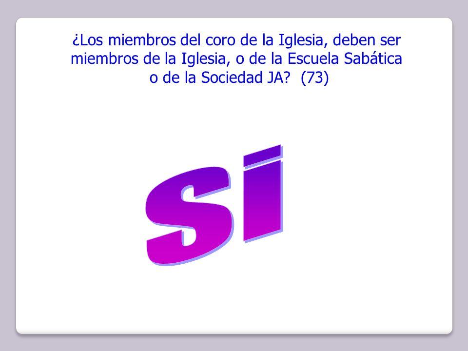 ¿Los miembros del coro de la Iglesia, deben ser miembros de la Iglesia, o de la Escuela Sabática o de la Sociedad JA? (73)
