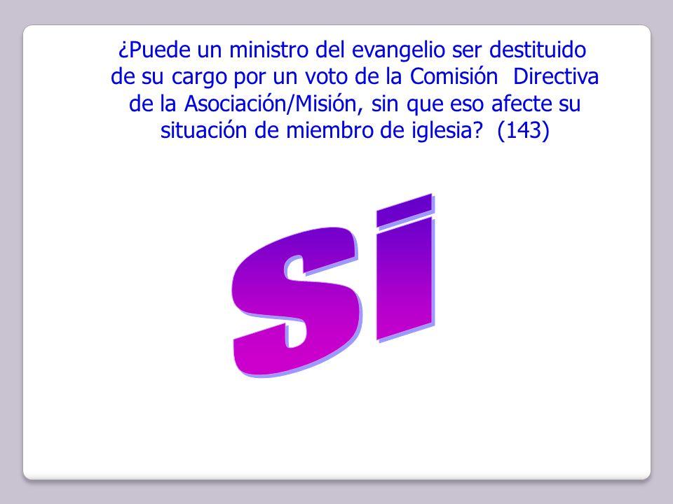 ¿Puede un ministro del evangelio ser destituido de su cargo por un voto de la Comisión Directiva de la Asociación/Misión, sin que eso afecte su situac